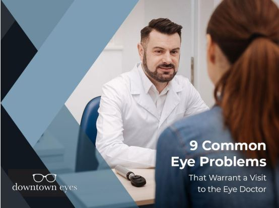 9 Common Eye Problems That Warrant a Visit to the Eye Doctor