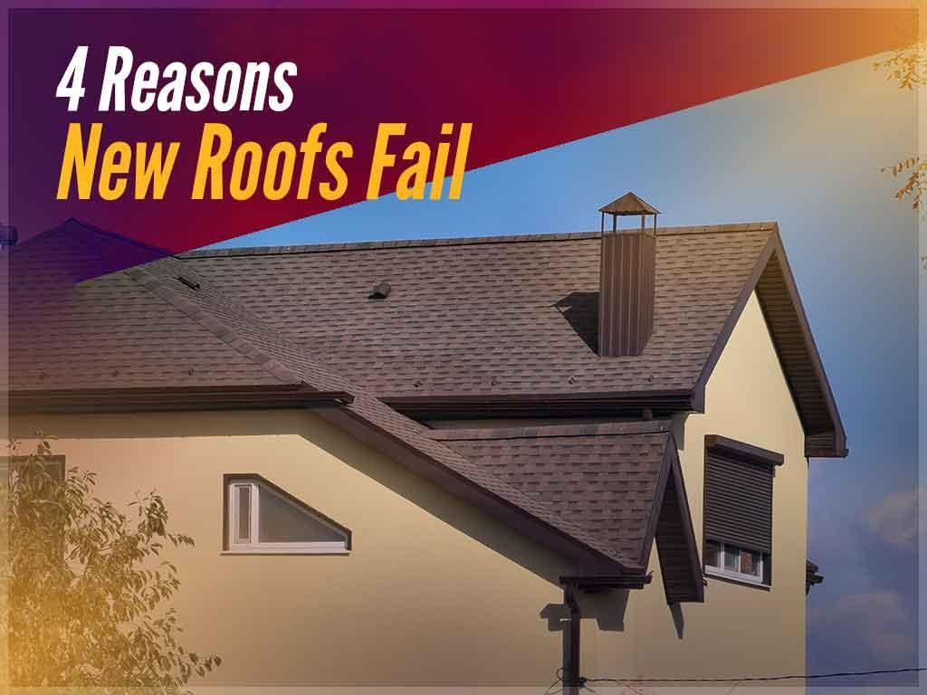 4 Reasons New Roofs Fail