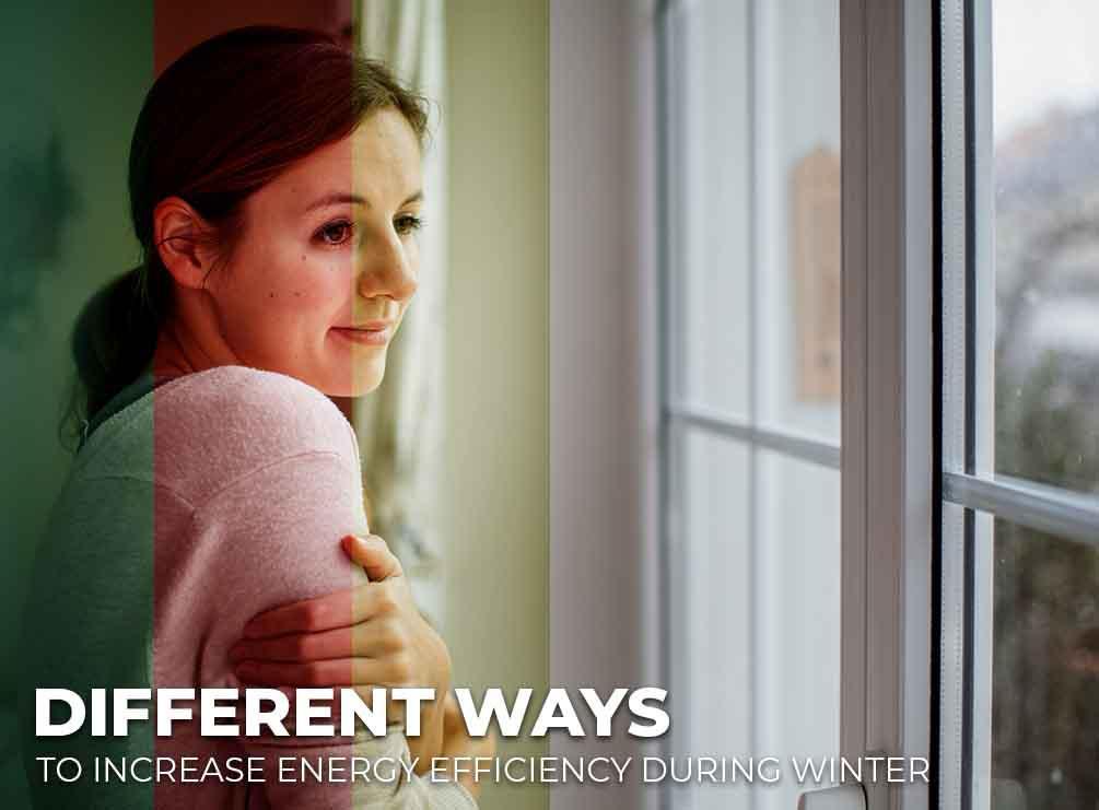 Different Ways to Increase Energy Efficiency During Winter