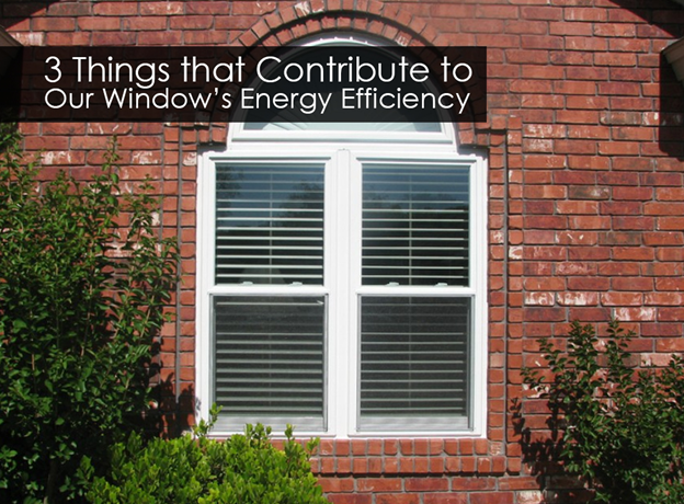3 Things That Contribute To Our Window S Energy Efficiency Windows Doors Metal Roofing Amp Siding