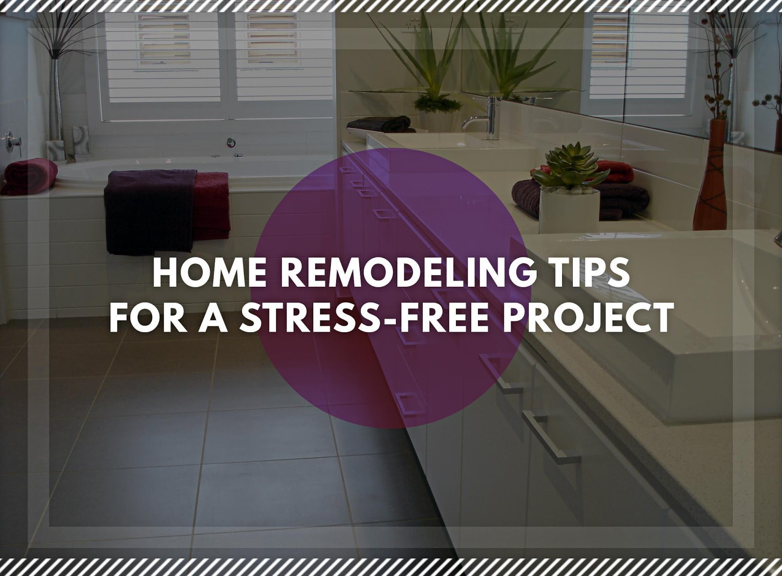Home Remodeling Tips For A Stress Free Project