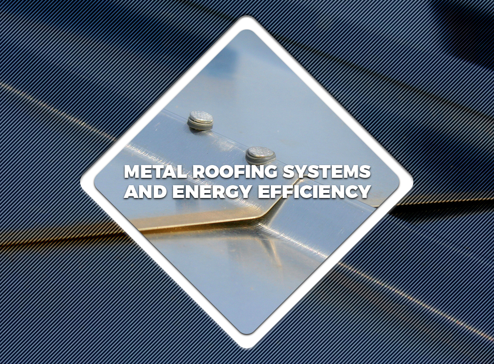 Metal Roofing Systems And Energy Efficiency