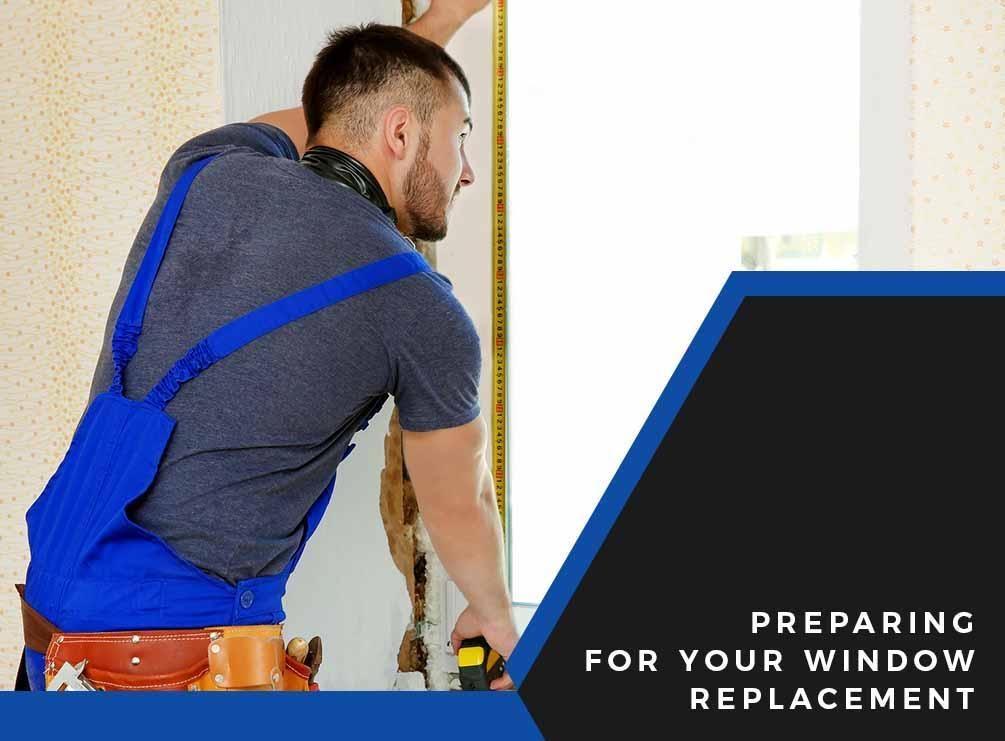 Preparing for Your Window Replacement