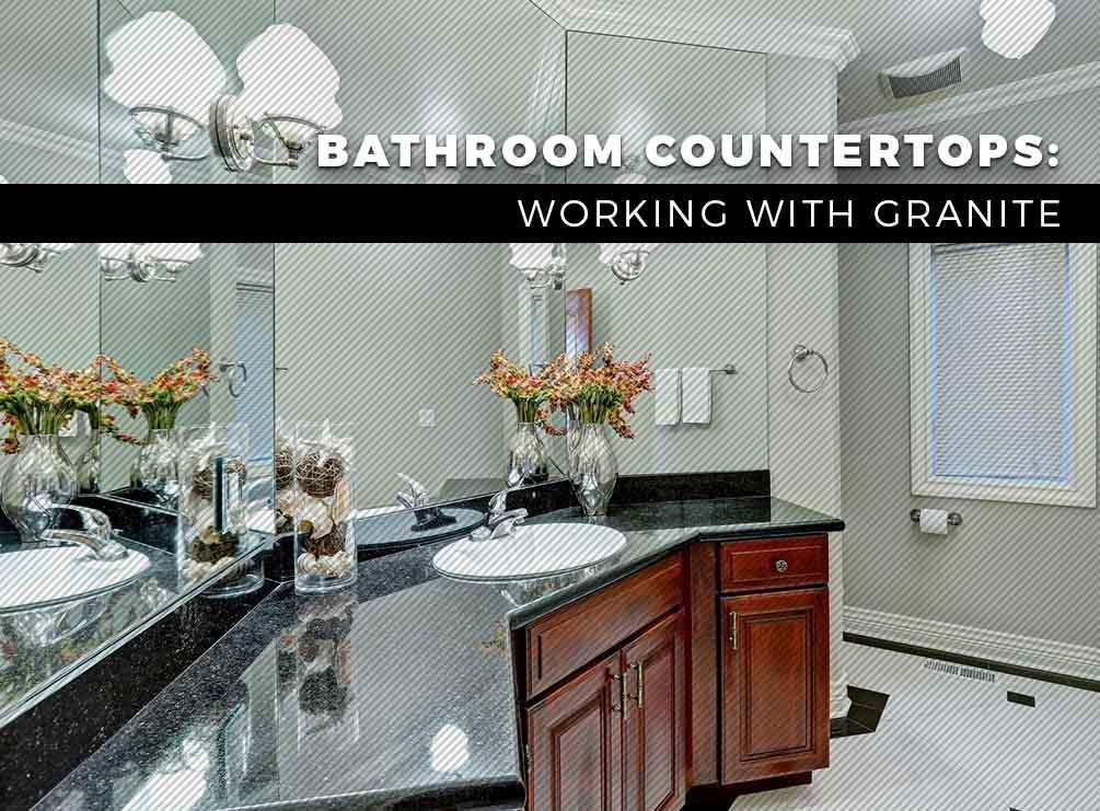 Bathroom Countertops: Working With Granite