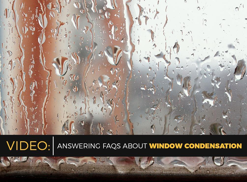 Video: Answering FAQs About Window Condensation