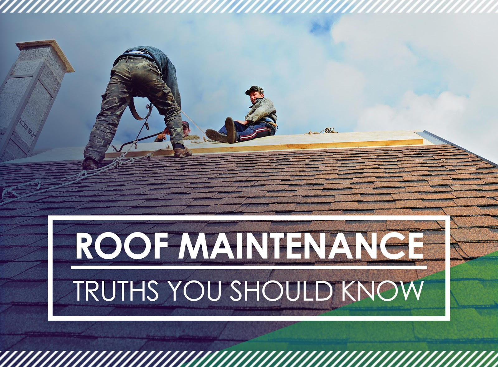 Roof Maintenance Truths You Should Know