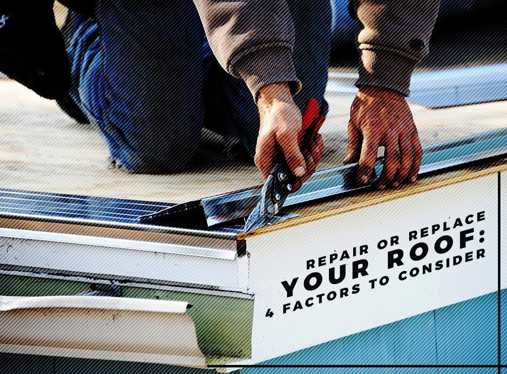 Repair or Replace Your Roof: 4 Factors to Consider
