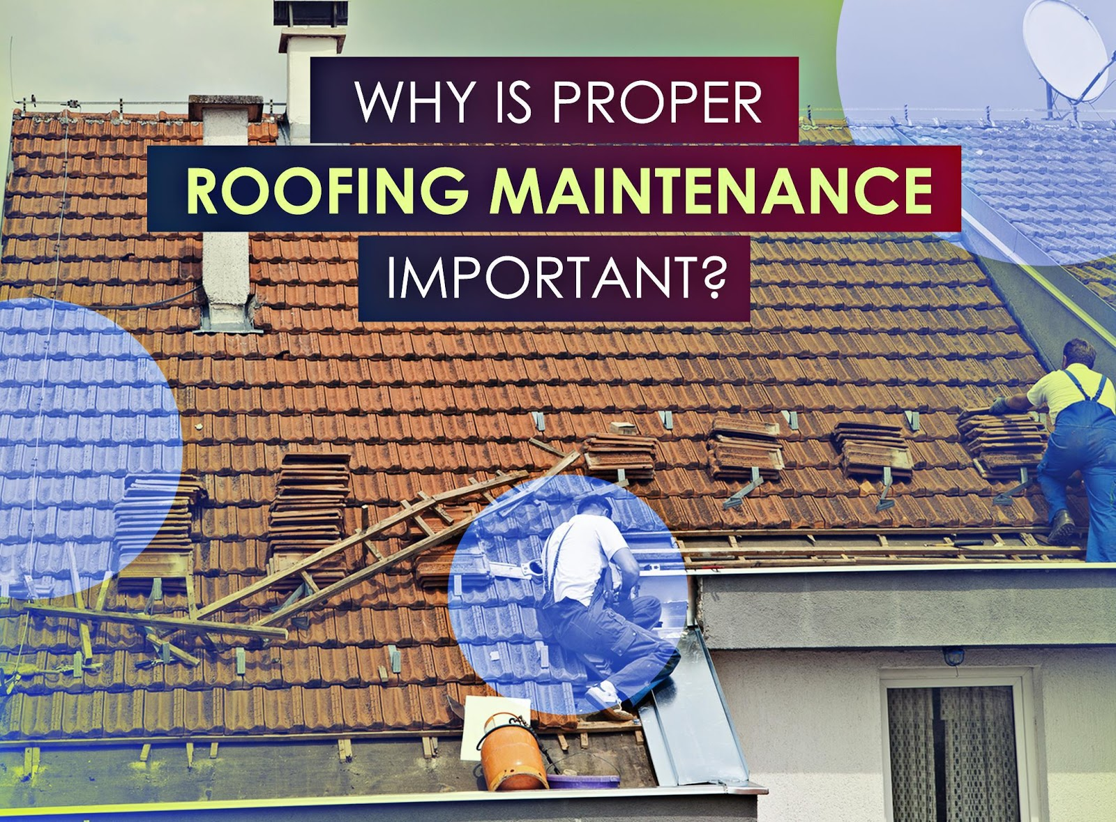 Why is proper roofing maintenance important - Important tips roof maintenance ...
