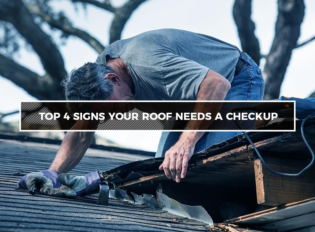 Top 4 Signs Your Roof Needs a Checkup