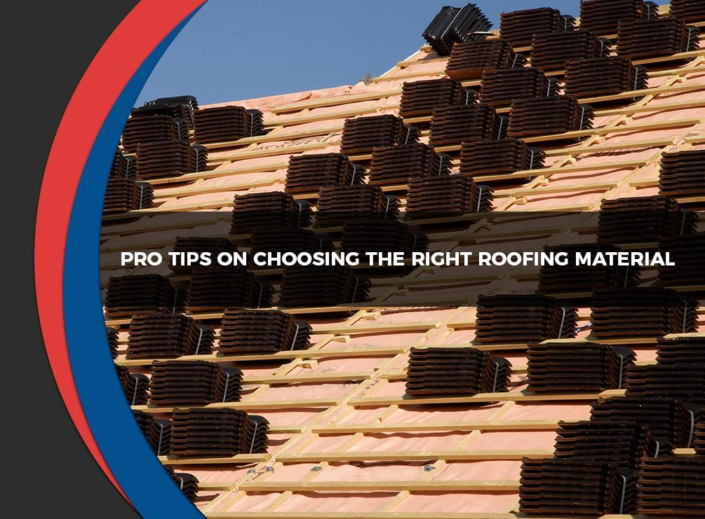 Pro Tips on Choosing the Right Roofing Material