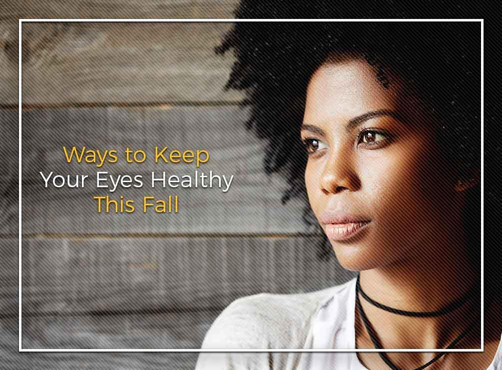 Ways to Keep Your Eyes Healthy This Fall