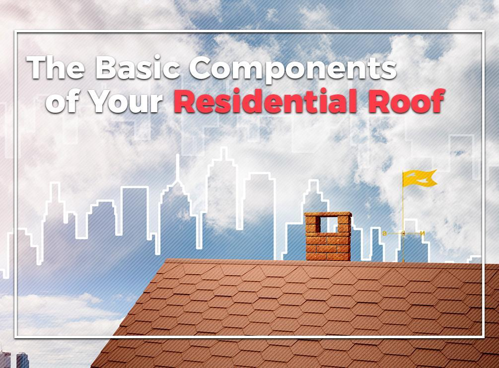 The Basic Components of Your Residential Roof