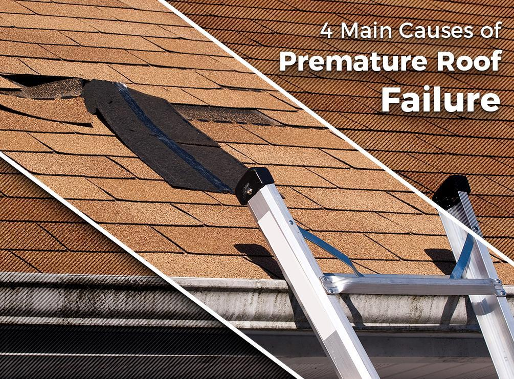 4 Main Causes of Premature Roof Failure