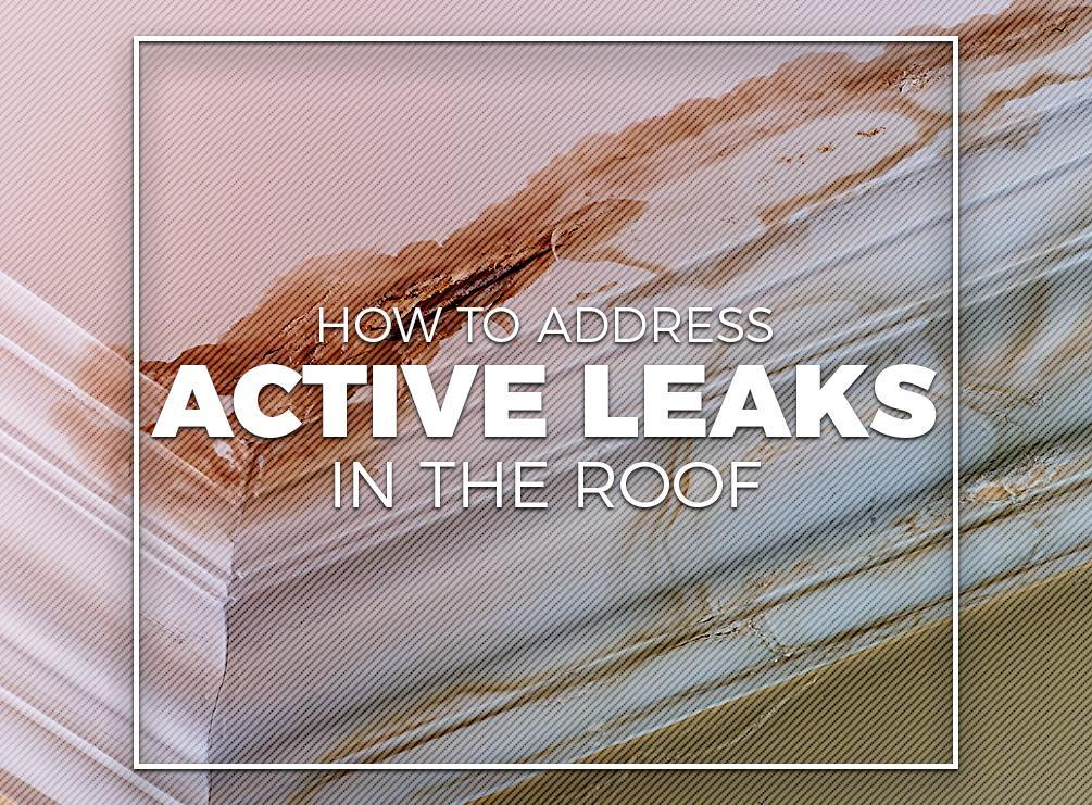 How to Address Active Leaks in the Roof