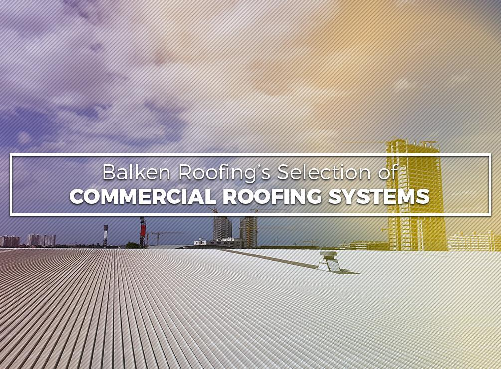 Balken Roofing's Selection of Commercial Roofing Systems