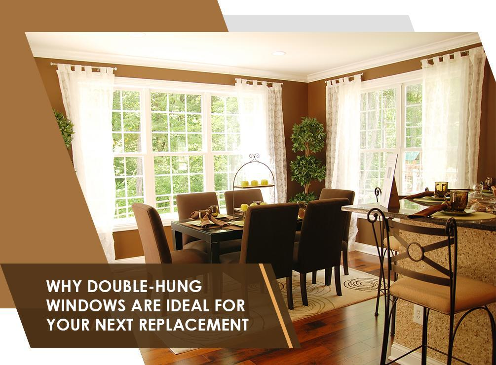 Why Double-Hung Windows are Ideal for Your Next Replacement