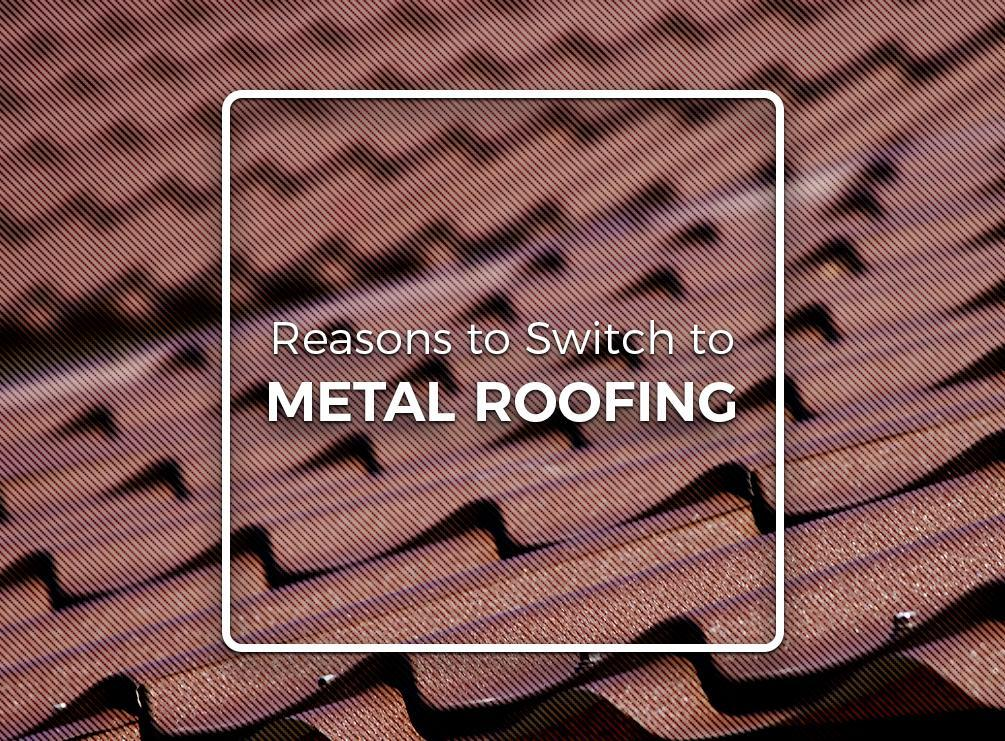 Reasons to Switch to Metal Roofing