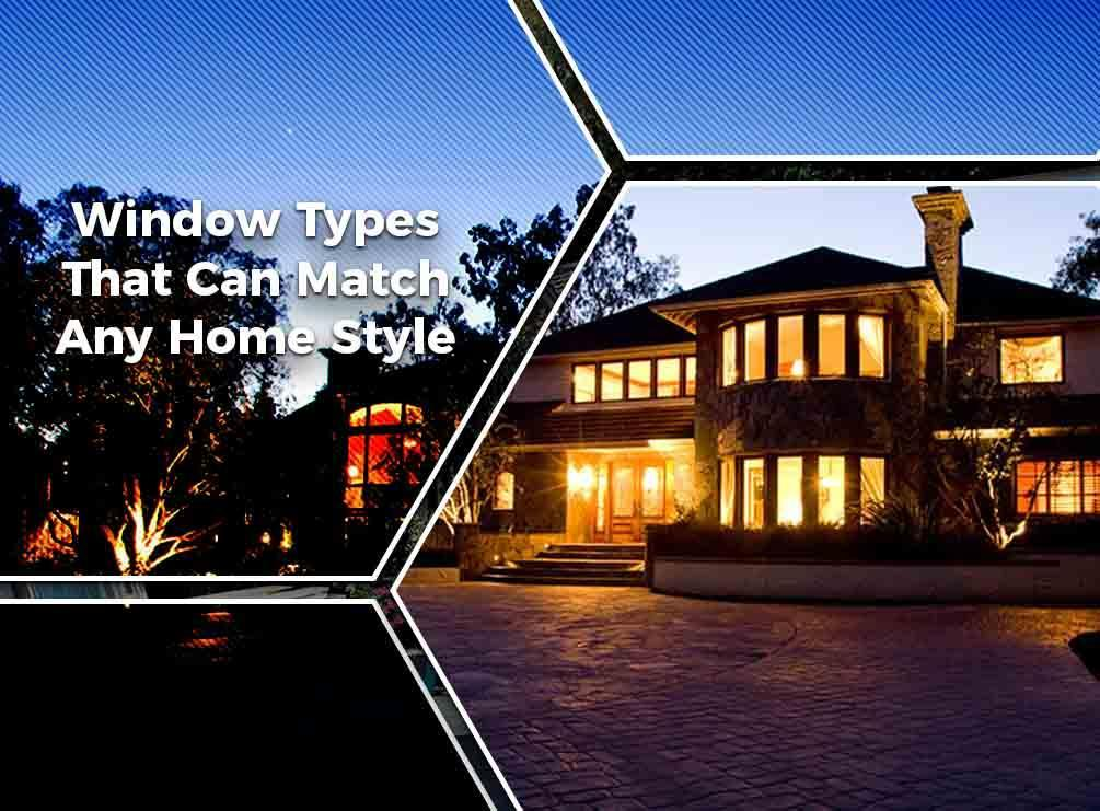 Window Types That Can Match Any Home Style