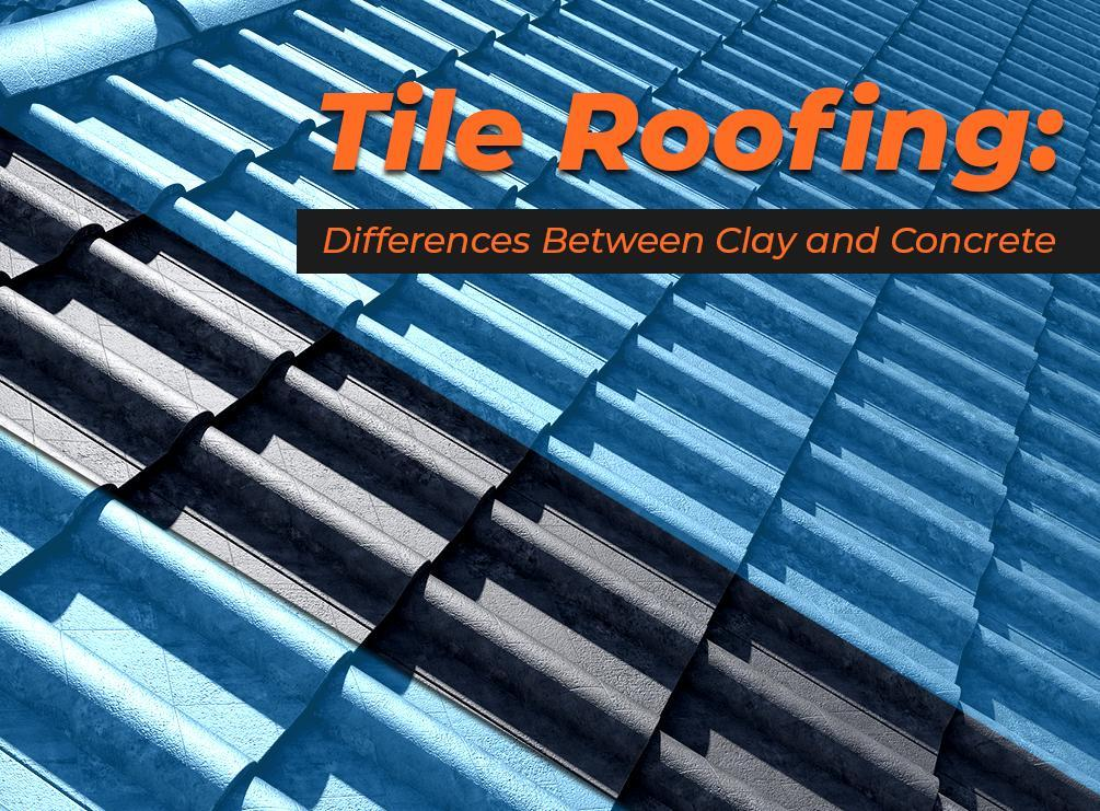 Tile Roofing Differences Between Clay And Concrete