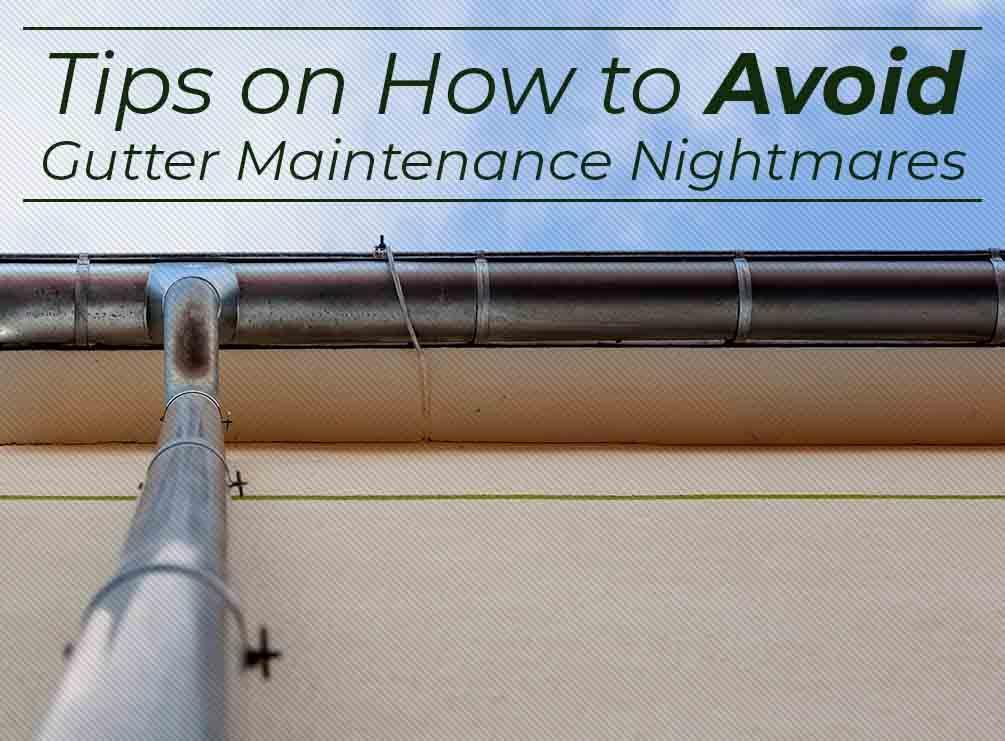 Tips on How to Avoid Gutter Maintenance Nightmares