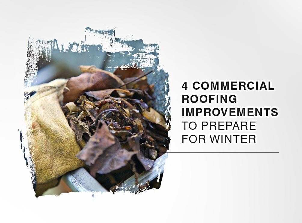 4 Commercial Roofing Improvements to Prepare for Winter