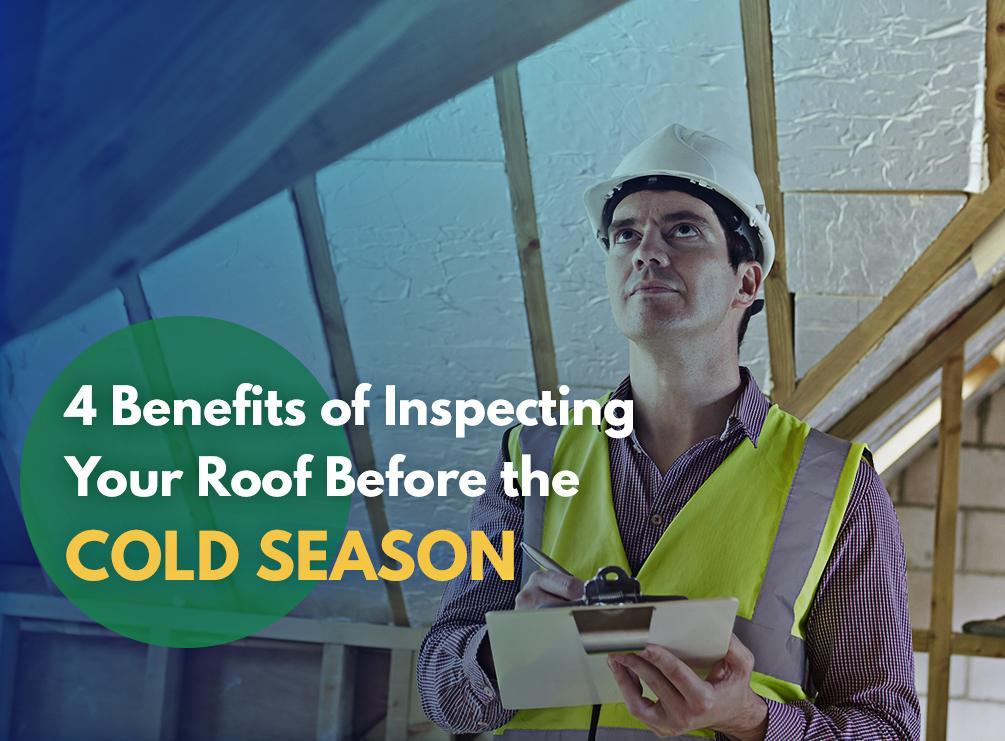4 Benefits of Inspecting Your Roof Before the Cold Season