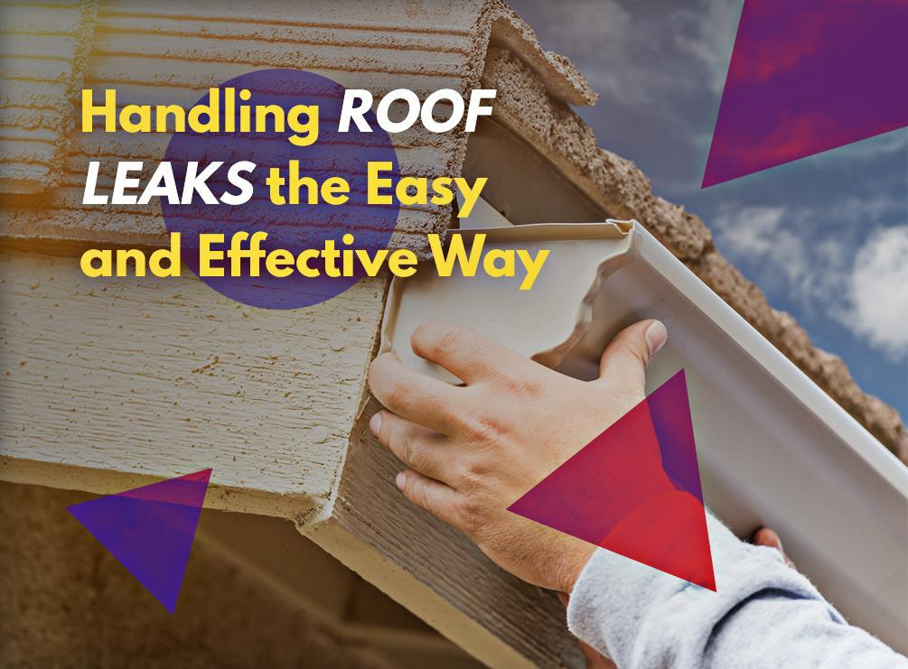 Handling Roof Leaks the Easy and Effective Way