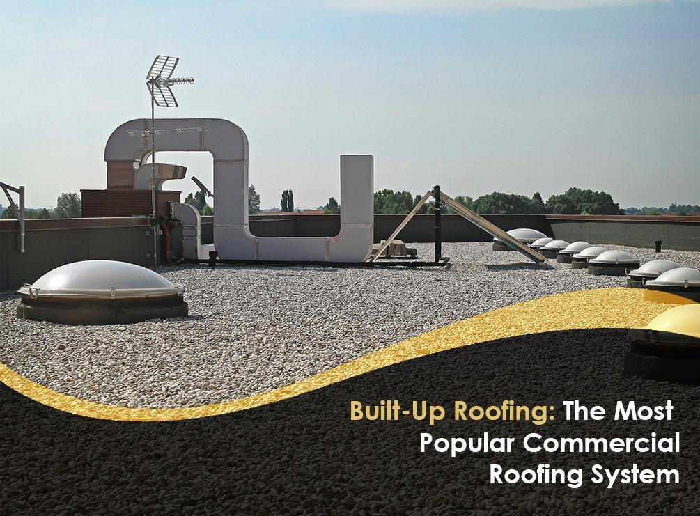 Built Up Roofing The Most Popular Commercial Roofing System