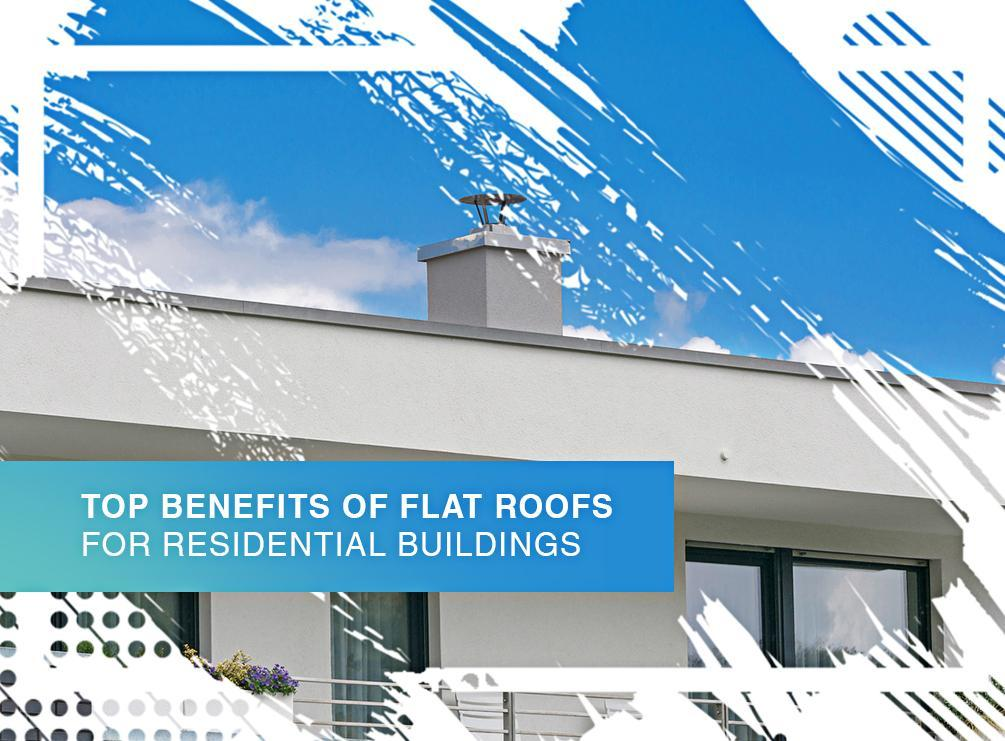 Top Benefits of Flat Roofs for Residential Buildings
