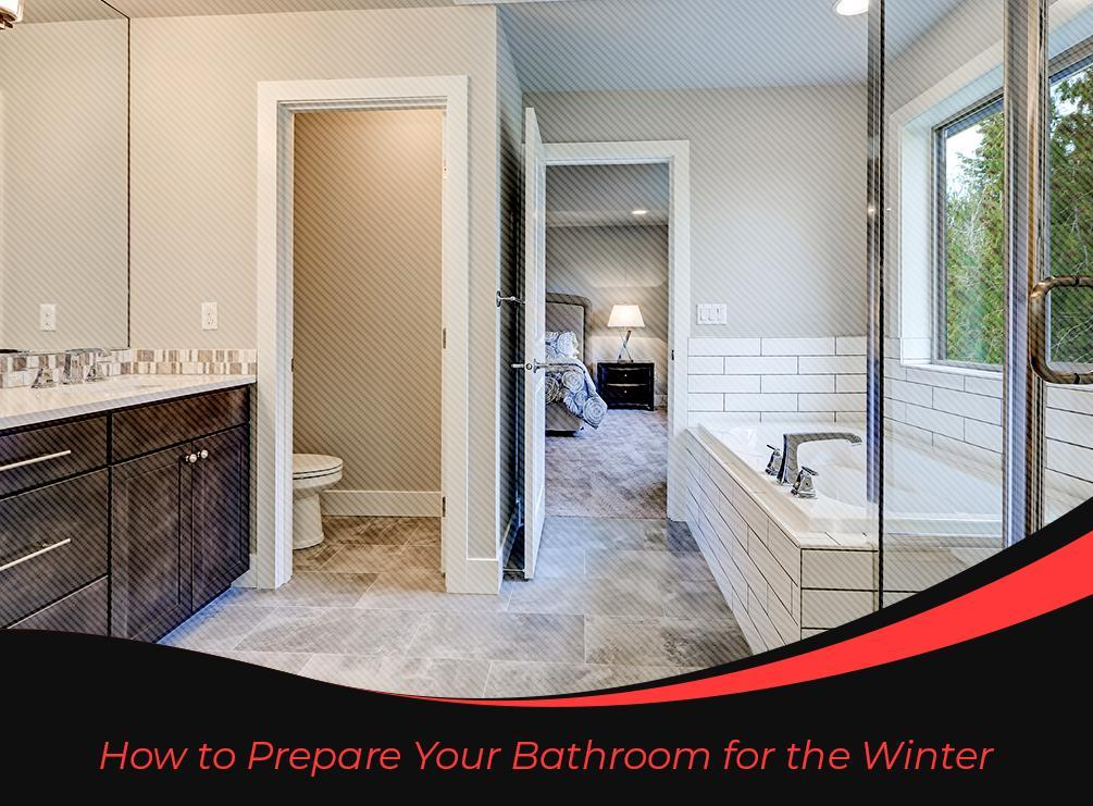 How to Prepare Your Bathroom for the Winter