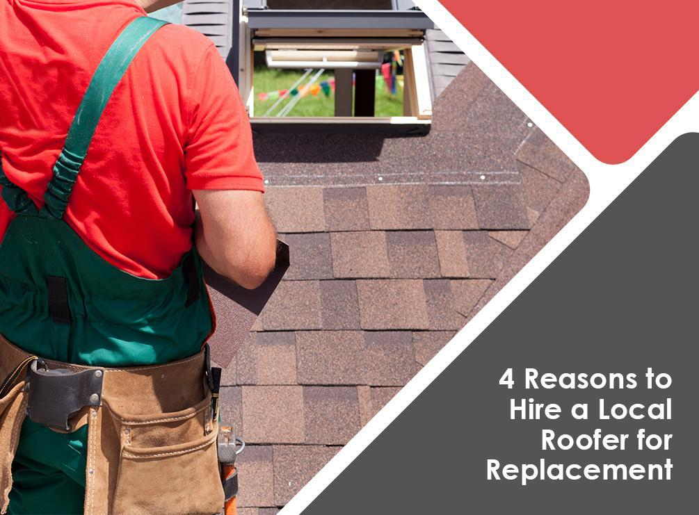 4 Reasons to Hire a Local Roofer for Replacement