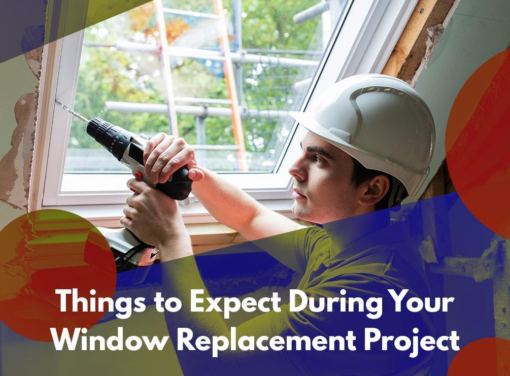 Things to Expect During Your Window Replacement Project