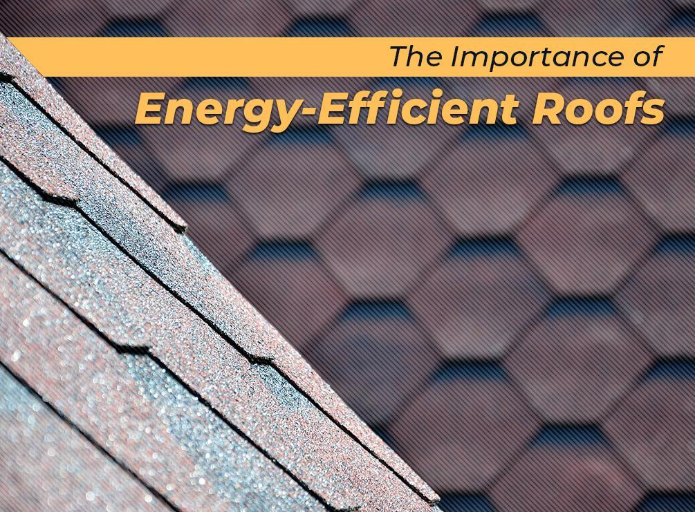 The importance of energy efficient roofs for Energy efficient roofing material
