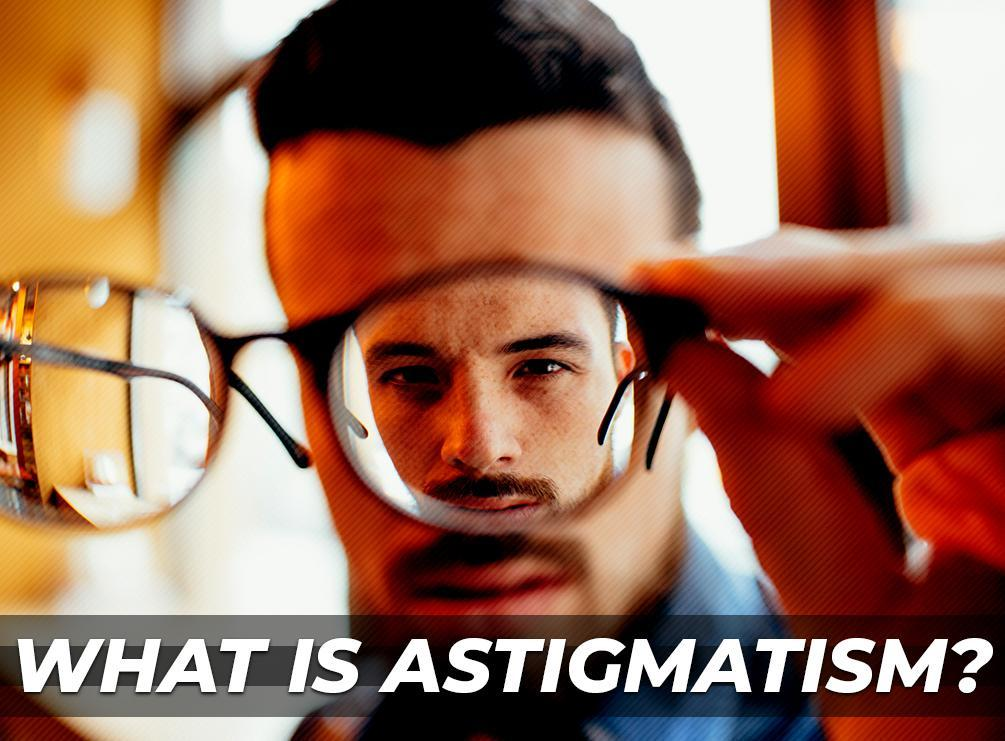 Q and A: What Is Astigmatism?