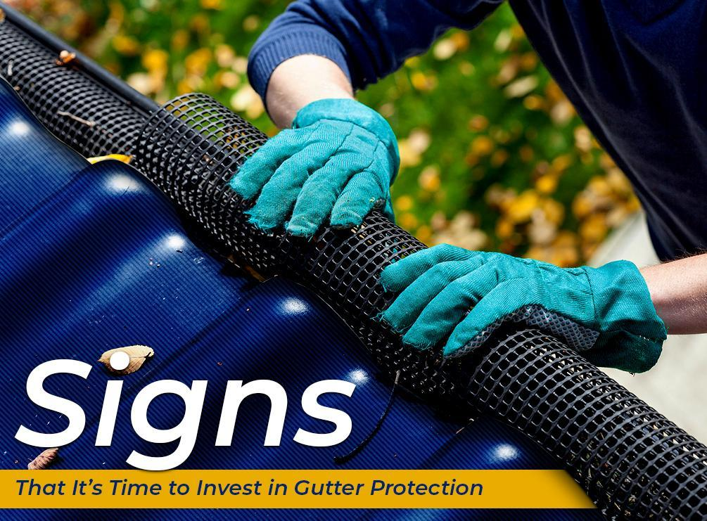 Signs That It's Time to Invest in Gutter Protection