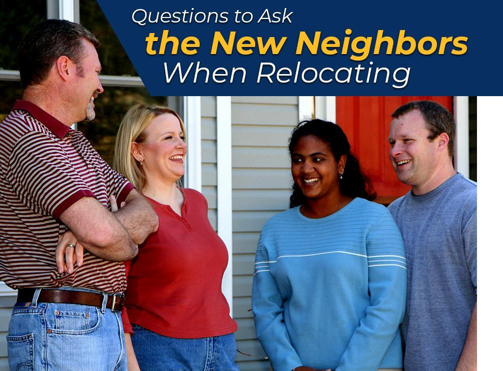 Questions to Ask the New Neighbors When Relocating