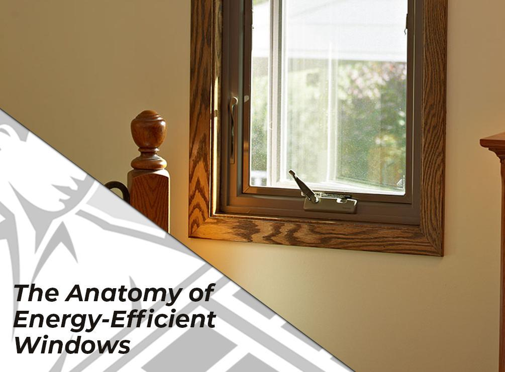 The Anatomy of Energy-Efficient Windows