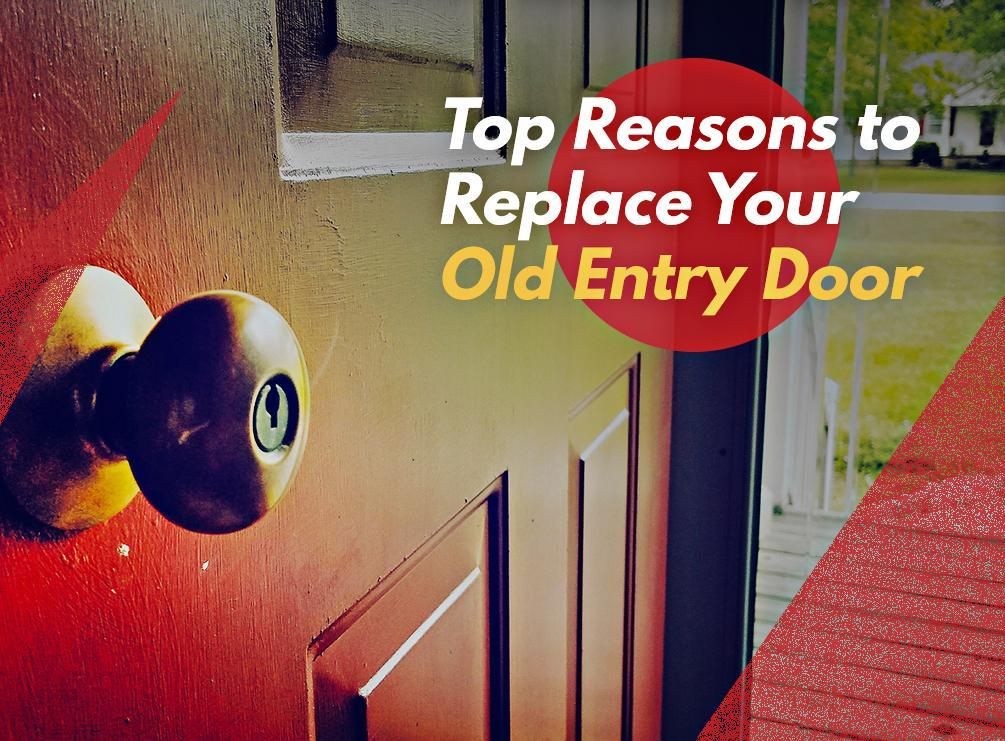 Top Reasons to Replace Your Old Entry Door