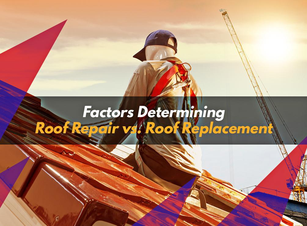 Factors Determining Roof Repair vs. Roof Replacement