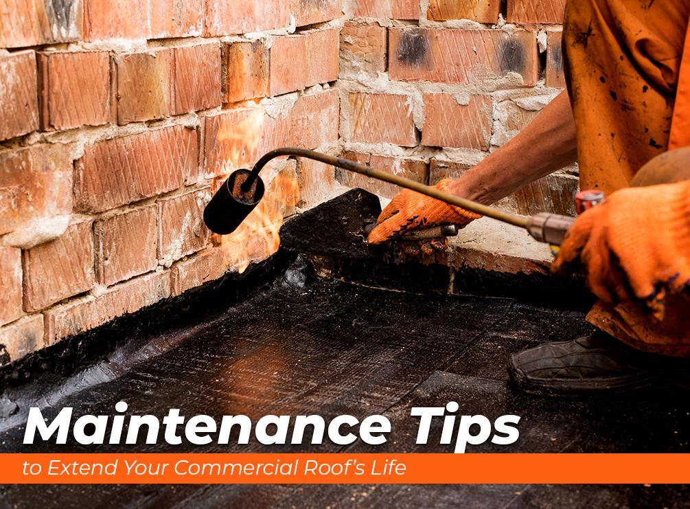 Maintenance Tips to Extend Your Commercial Roof's Life