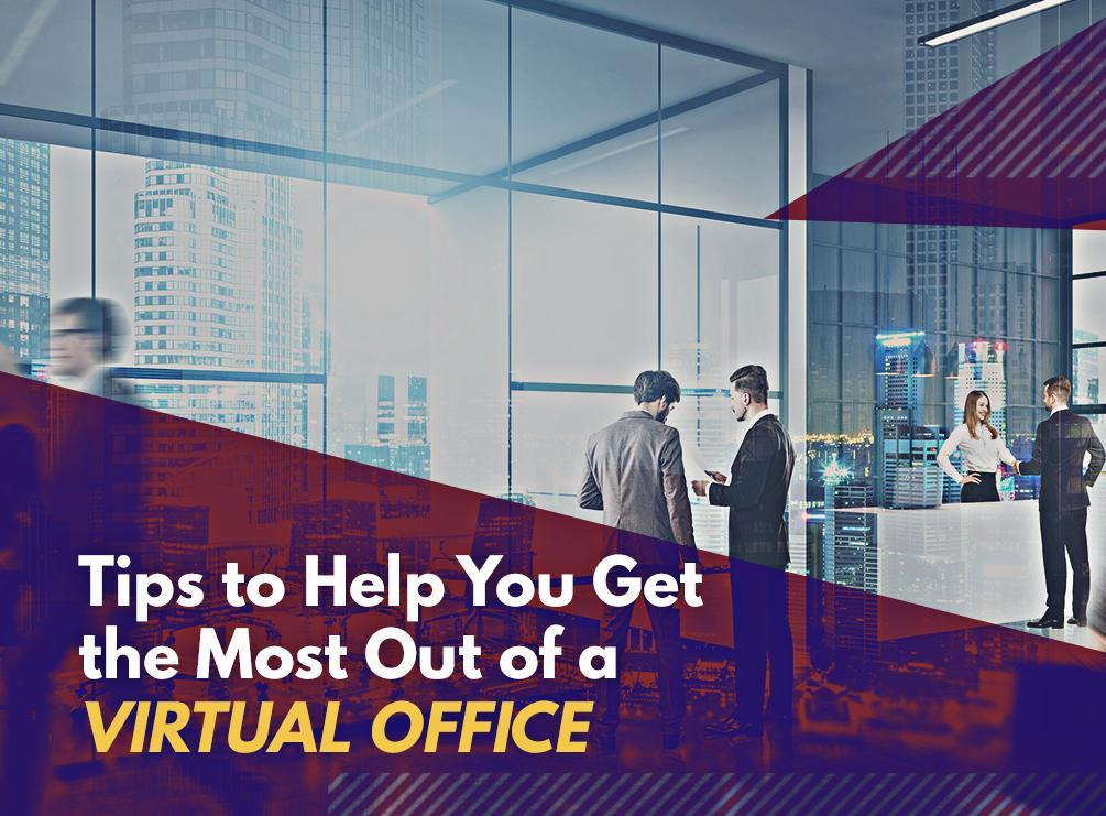 Tips to Help You Get the Most Out of a Virtual Office