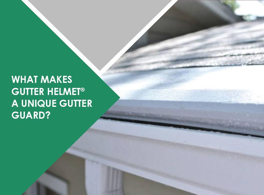 What Makes Gutter Helmet® a Unique Gutter Guard?
