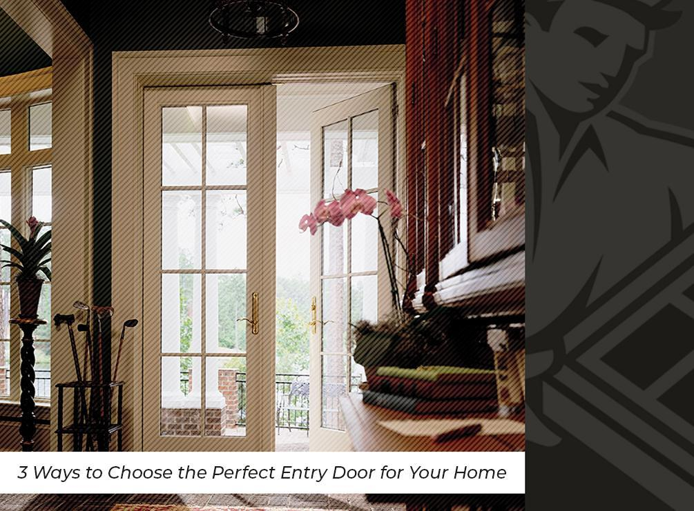 3 Ways to Choose the Perfect Entry Door for Your Home