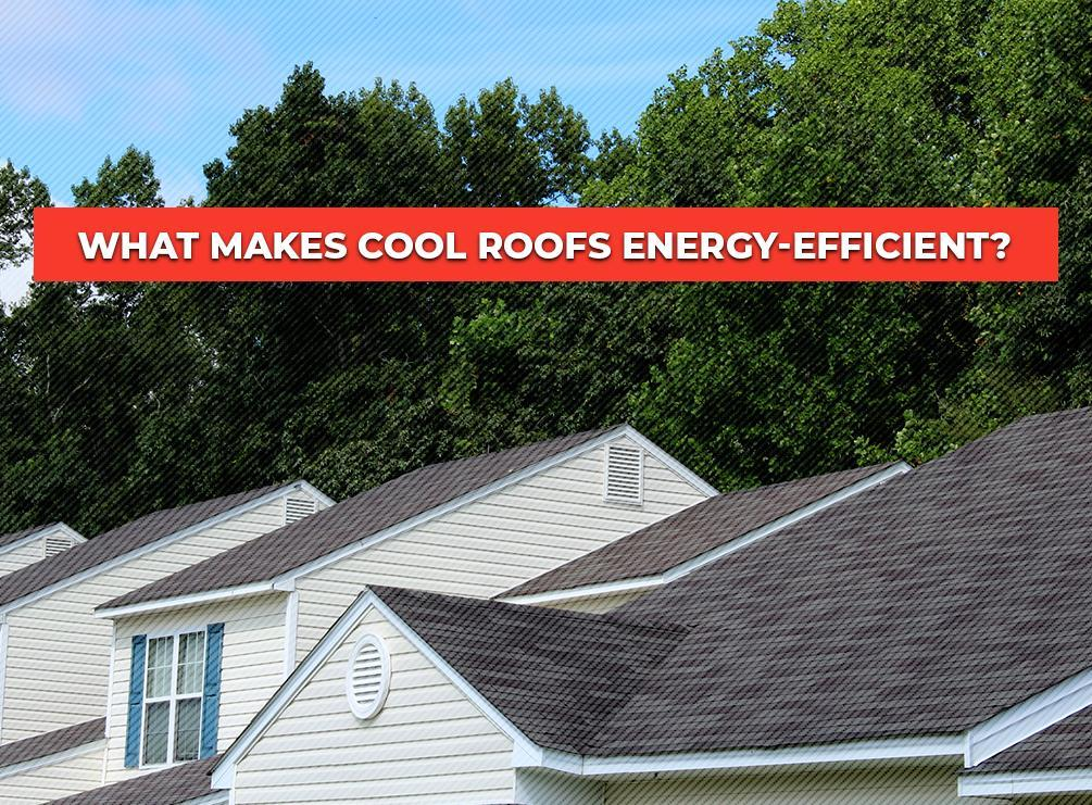 What makes cool roofs energy efficient for Energy efficient roofing material
