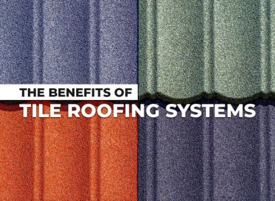 The Benefits of Tile Roofing Systems