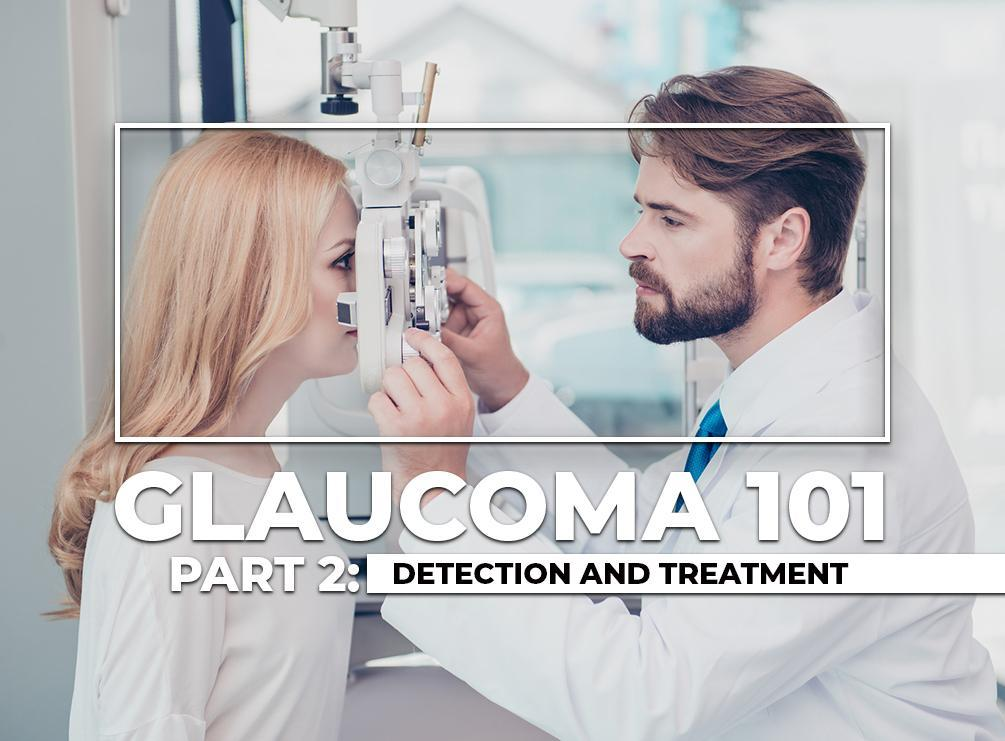 Glaucoma 101 Part 2: Detection and Treatment