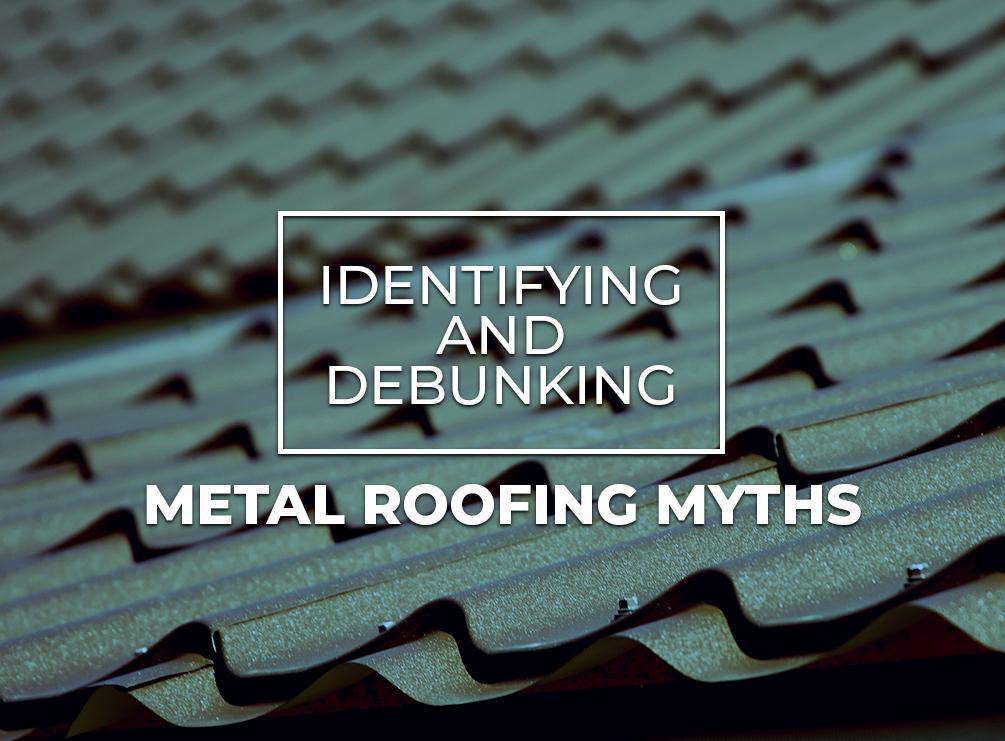 Identifying and Debunking Metal Roofing Myths