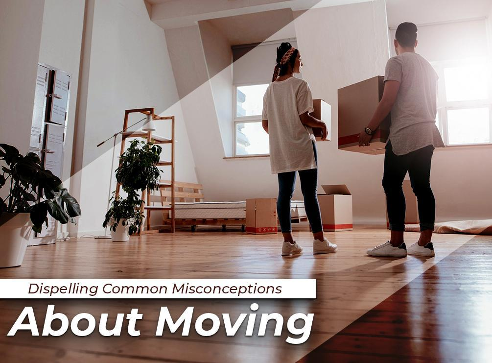 Dispelling Common Misconceptions About Moving