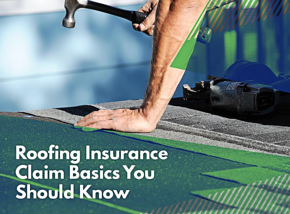 Roofing Insurance Claim Basics You Should Know
