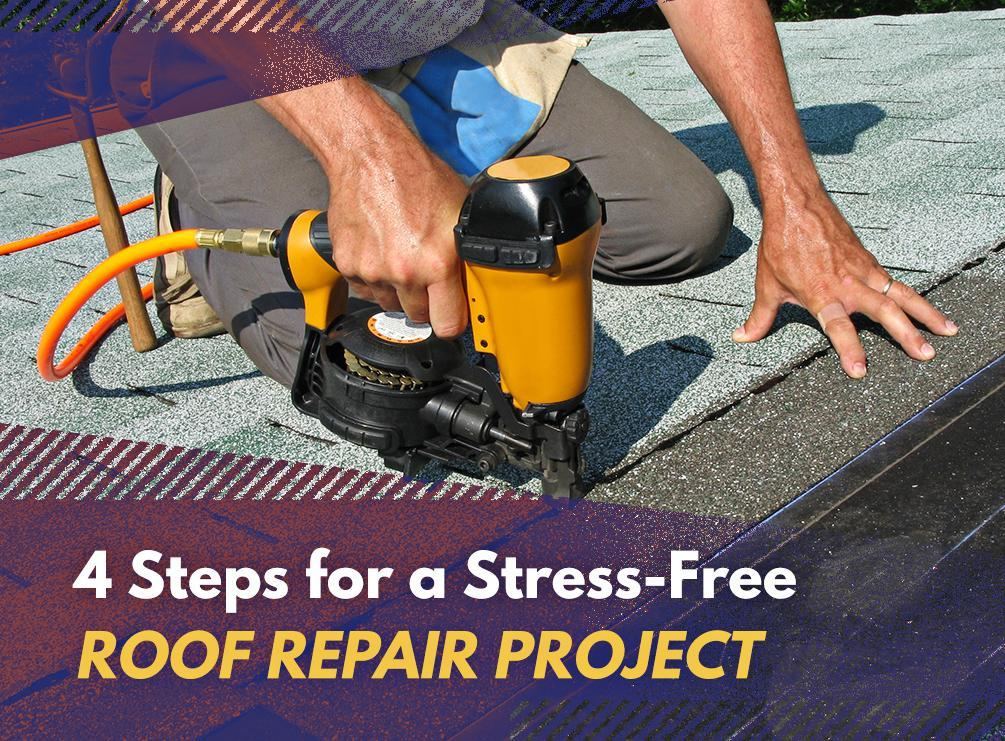 4 Steps For A Stress Free Roof Repair Project